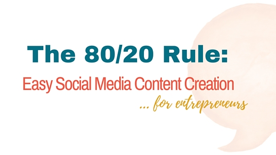 The 80/20 Rule: Easy Content Creation for Entrepreneurs