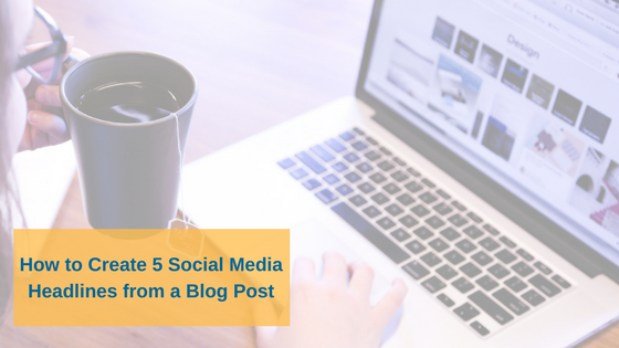 How to Create 5 Social Media Headlines from a Blog Post